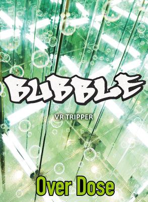 Over Dose〜BUBBLE〜 VR TRIPPER